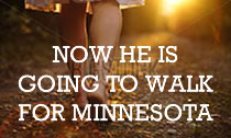 Now he is going to walk for Minnesota